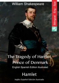 The Tragedy Of Hamlet Prince Of Denmark English Spanish Edition Illustrated
