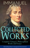 Immanuel Kant - Collected Works of Immanuel Kant: Complete Critiques, Philosophical Works and Essays (Including Kant's Inaugural Dissertation) artwork