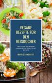 Vegane Rezepte für den Reiskocher - Insgesamt 50 leckere Gerichte / 20 Rezepte mit Quinoa