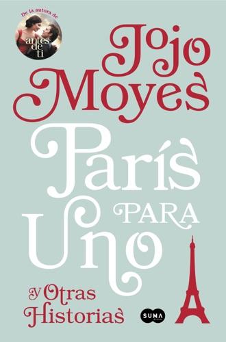 Jojo Moyes - París para uno y otras historias