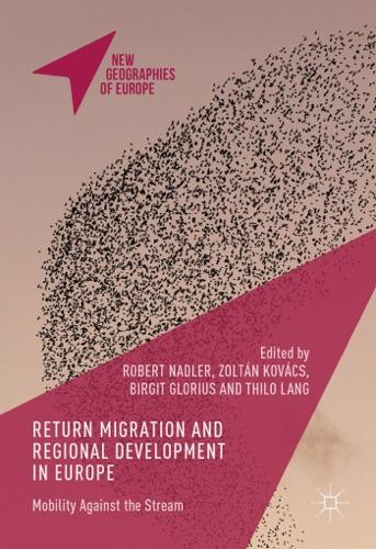 Robert Nadler, Zoltan Kovacs, Birgit Glorius & Thilo Lang - Return Migration and Regional Development in Europe