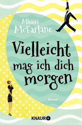 Mhairi McFarlane - Vielleicht mag ich dich morgen