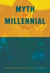 Myth Of The Millennial Connecting Generations In The Church