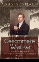 Gesammelte Werke: Gedichte + Dramen + Historiografische Werke + Märchen + Biografie