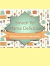Smack Yo Mama Delicious