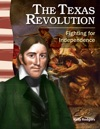 The Texas Revolution Fighting For Independence