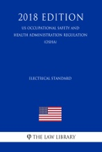 Electrical Standard (US Occupational Safety And Health Administration Regulation) (OSHA) (2018 Edition)