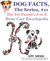 Dog Facts The Series 11 The Pet Parents A-to-Z Home Care Encyclopedia