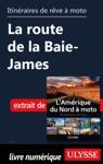 Itinraires De Rve  Moto - La Route De La Baie-James