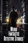 Weird Fantastic Detective Stories