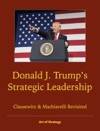 Donald J Trumps Strategic Leadership