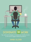 Dominate Upwork - Tips Hacks And Strategies To Increase Your Monthly Income On The Worlds Biggest Freelancing Platform