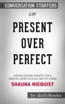 Present Over Perfect Leaving Behind Frantic For A Simpler More Soulful Way Of Living By Shauna Niequist Conversation Starters