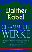 Gesammelte Werke: Krimis + Science-Fiction-Romane + Abenteuerromane + Erzählungen + Märchen + Essays (570 Titel in einem Buch)