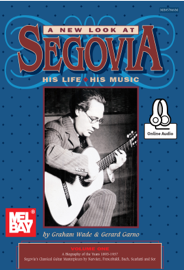 A New Look at Segovia, His Life, His Music, Volume 1