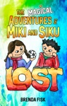 The Magical Adventures Of Miki And Siku Book 1 Lost