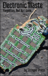 Electronic Waste: Forgotten, But Not Gone...