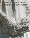 John Calvins Commentaries On St Pauls First Epistle To The Corinthians Vol1