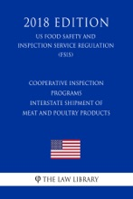 Cooperative Inspection Programs - Interstate Shipment of Meat and Poultry Products (US Food Safety and Inspection Service Regulation) (FSIS) (2018 Edition)