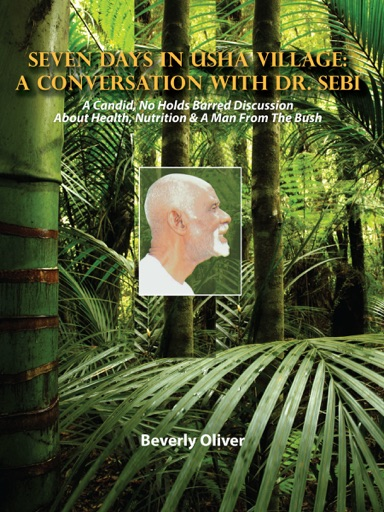 Seven Days in Usha Village: A Conversation with Dr. Sebi - Beverly Oliver
