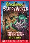 Please Do Not Feed The Weirdo Goosebumps SlappyWorld 4