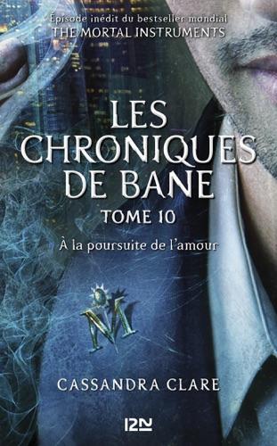 Cassandra Clare & Sarah Rees Brennan - The Mortal Instruments, Les chroniques de Bane - tome 10 : À la poursuite de l'amour