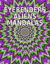 Eye Benders Aliens And Mandalas