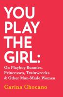Carina Chocano - You Play The Girl artwork