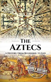 Aztecs: A History From Beginning to End book