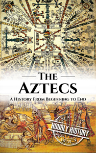 Aztecs: A History From Beginning to End Book Review