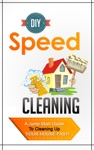 DIY Speed Cleaning - A Jump Start Guide To Cleaning Up Your House FAST