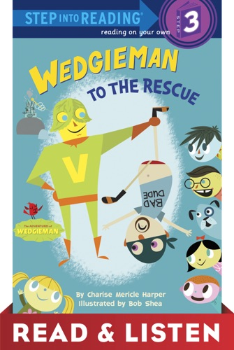 Charise Mericle Harper & Bob Shea - Wedgieman to the Rescue: Read & Listen Edition