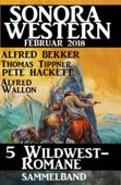 Sammelband 5 Wildwest-Romane: Sonora Western Februar 2018