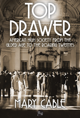 Mary Cable - Top Drawer: American High Society from the Gilded Age to the Roaring Twenties book