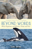 Beyond Words: What Elephants and Whales Think and Feel - Carl Safina