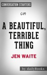 A Beautiful Terrible Thing By Jen Waite  Conversation Starters