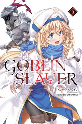 Goblin Slayer, Vol. 5 (light novel) - Kumo Kagyu & Noboru Kannatuki book