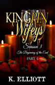 Kingpin Wifeys Season 3 Part 5 The Beginning of the End