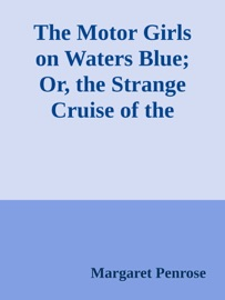 THE MOTOR GIRLS ON WATERS BLUE; OR, THE STRANGE CRUISE OF THE TARTAR