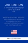 Mandatory Reporting Of Greenhouse Gases From Magnesium Production Underground Coal Mines Industrial Wastewater Treatment And Industrial Waste Land US Environmental Protection Agency Regulation EPA 2018 Edition