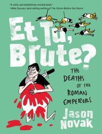 Et Tu, Brute?: The Deaths of the Roman Emperors