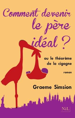 Graeme Simsion - Comment devenir le père idéal ?