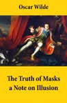 The Truth Of Masks A Note On Illusion An Essay Of Dramatic Theory
