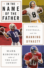In the Name of the Father: Family, Football, and the Manning Dynasty book