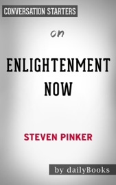 Enlightenment Now: The Case for Reason, Science, Humanism, and Progress by Steven Pinker: Conversation Starters PDF Download