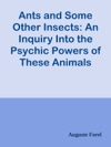 Ants And Some Other Insects An Inquiry Into The Psychic Powers Of These Animals