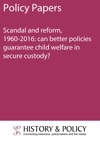 Scandal And Reform 1960-2016 Can Better Policies Guarantee Child Welfare In Secure Custody