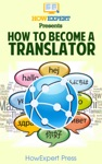 How To Become A Transalator Your Step-By-Step Guide To Becoming A Translator