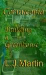 Cornucopia Building A Greenhouse