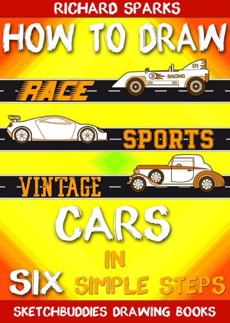 How To Draw Cars In Six Simple Steps By Richard Sparks
